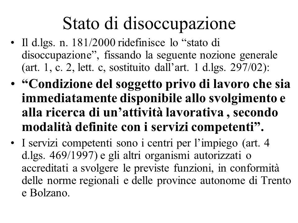 Stato di disoccupazione Il d.lgs. n. 181/2000 ridefinisce lo stato di disoccupazione, fissando la seguente nozione generale (art. 1, c. 2, lett. c, so