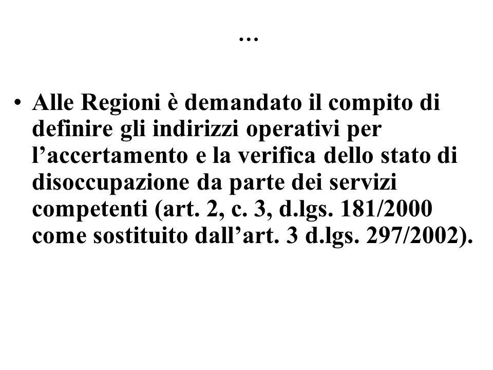 … Alle Regioni è demandato il compito di definire gli indirizzi operativi per laccertamento e la verifica dello stato di disoccupazione da parte dei s