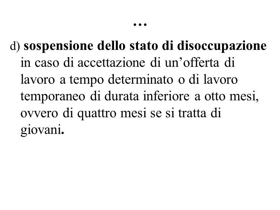 … d) sospensione dello stato di disoccupazione in caso di accettazione di unofferta di lavoro a tempo determinato o di lavoro temporaneo di durata inf