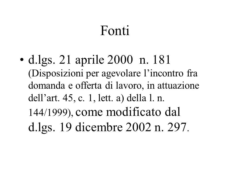 Fonti d.lgs. 21 aprile 2000 n. 181 (Disposizioni per agevolare lincontro fra domanda e offerta di lavoro, in attuazione dellart. 45, c. 1, lett. a) de