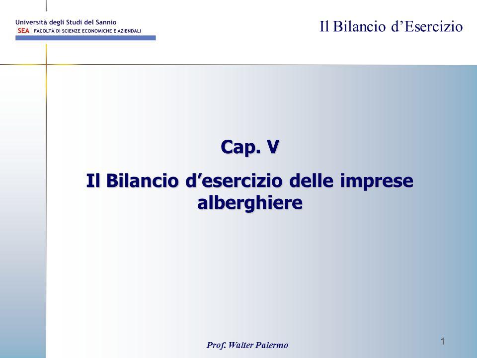 Il Bilancio dEsercizio Prof. Walter Palermo 1 Cap. V Il Bilancio desercizio delle imprese alberghiere