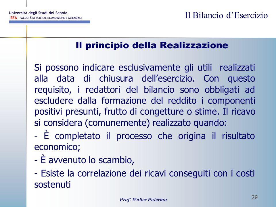 Il Bilancio dEsercizio Prof. Walter Palermo 29 Il principio della Realizzazione Si possono indicare esclusivamente gli utili realizzati alla data di c