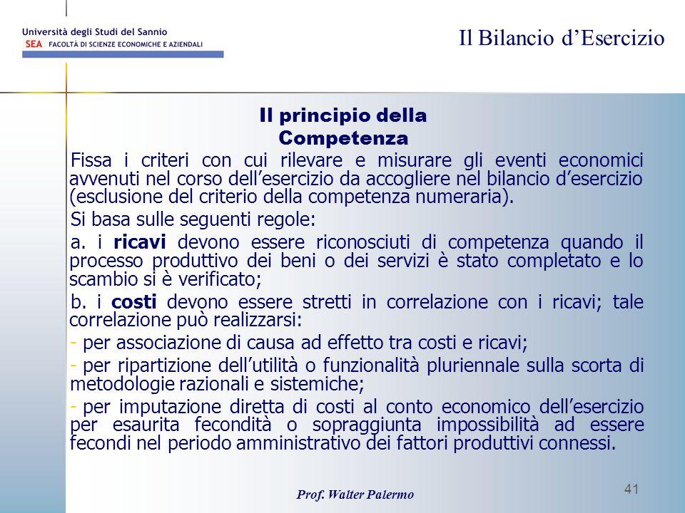 Il Bilancio dEsercizio Prof. Walter Palermo 41 Il principio della Competenza Fissa i criteri con cui rilevare e misurare gli eventi economici avvenuti