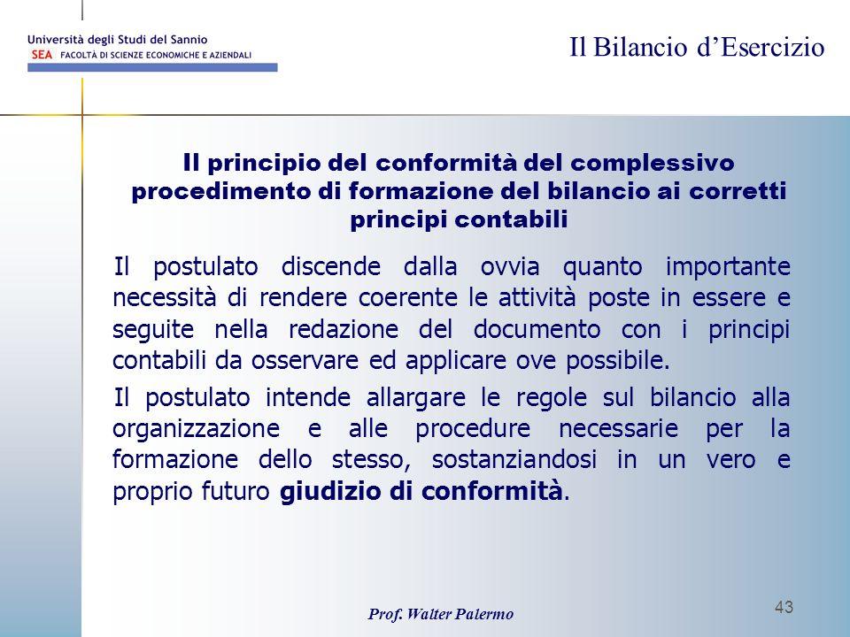 Il Bilancio dEsercizio Prof. Walter Palermo 43 Il principio del conformità del complessivo procedimento di formazione del bilancio ai corretti princip