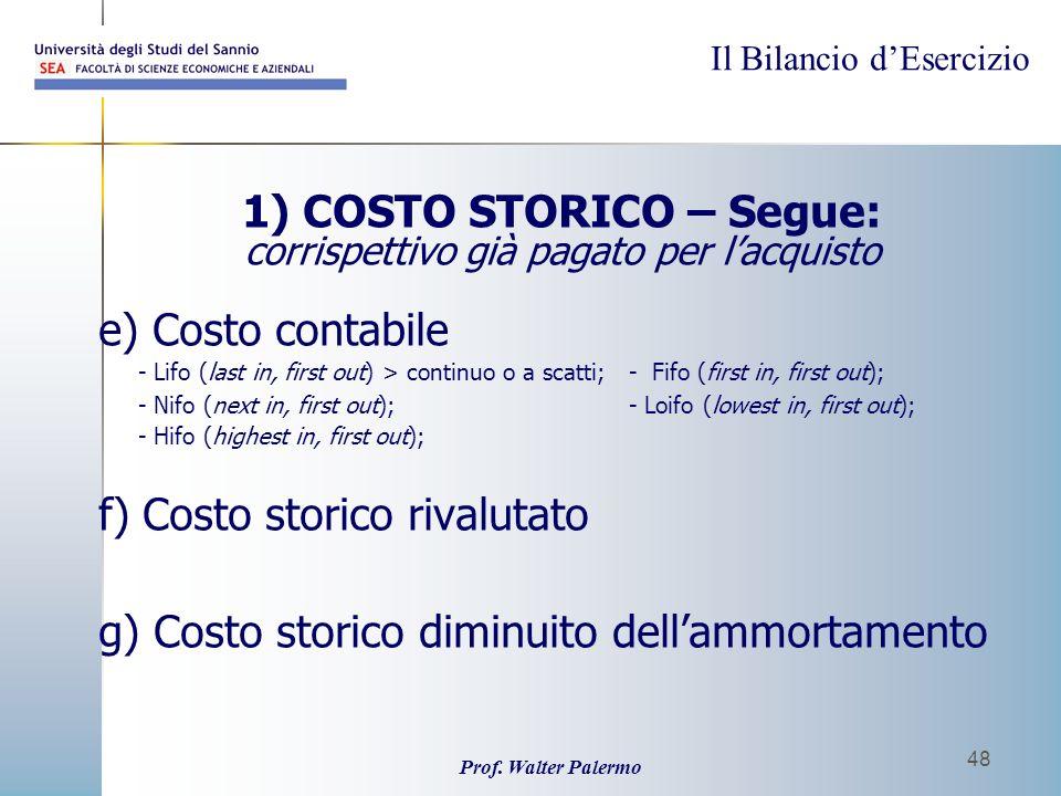 Il Bilancio dEsercizio Prof. Walter Palermo 48 1) COSTO STORICO – Segue: corrispettivo già pagato per lacquisto e) Costo contabile - Lifo (last in, fi