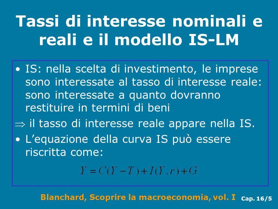 Blanchard, Scoprire la macroeconomia, vol. I Cap. 16/5 Tassi di interesse nominali e reali e il modello IS-LM IS: nella scelta di investimento, le imp