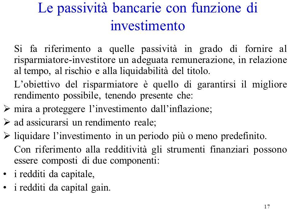 17 Le passività bancarie con funzione di investimento Si fa riferimento a quelle passività in grado di fornire al risparmiatore-investitore un adeguat