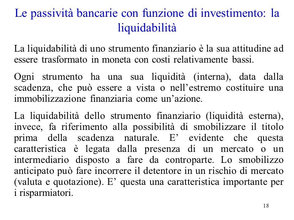 18 Le passività bancarie con funzione di investimento: la liquidabilità La liquidabilità di uno strumento finanziario è la sua attitudine ad essere tr