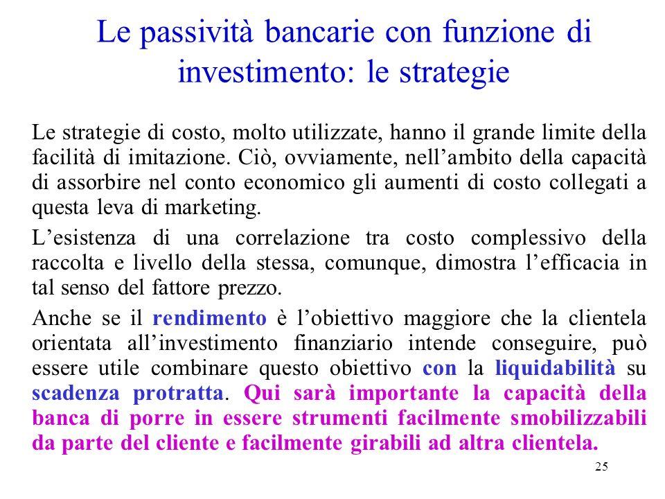 25 Le passività bancarie con funzione di investimento: le strategie Le strategie di costo, molto utilizzate, hanno il grande limite della facilità di