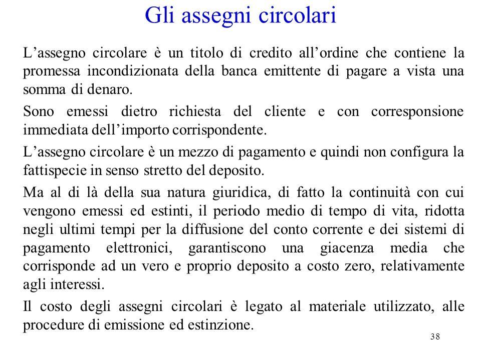 38 Gli assegni circolari Lassegno circolare è un titolo di credito allordine che contiene la promessa incondizionata della banca emittente di pagare a