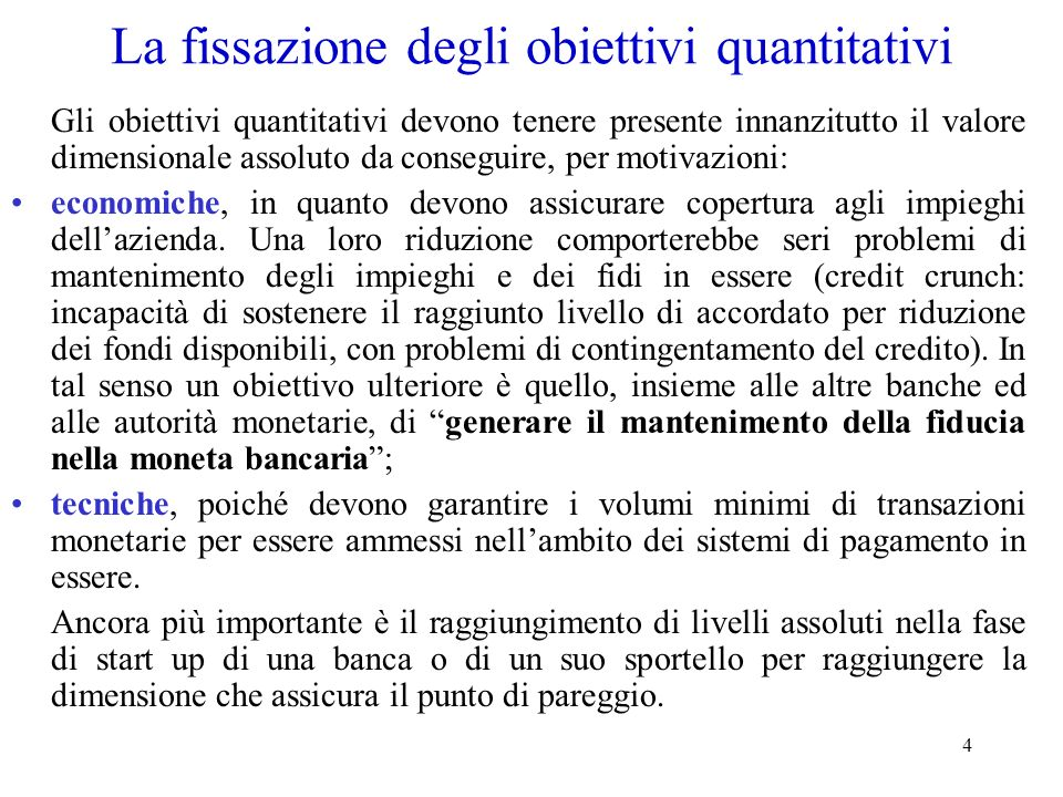 4 La fissazione degli obiettivi quantitativi Gli obiettivi quantitativi devono tenere presente innanzitutto il valore dimensionale assoluto da consegu