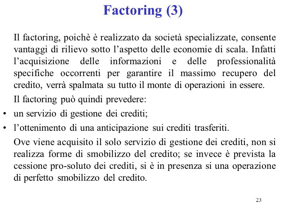 23 Factoring (3) Il factoring, poichè è realizzato da società specializzate, consente vantaggi di rilievo sotto laspetto delle economie di scala.