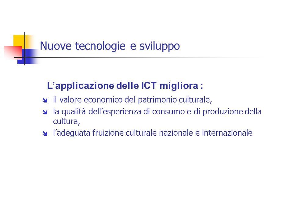 Nuove tecnologie e sviluppo il valore economico del patrimonio culturale, la qualità dellesperienza di consumo e di produzione della cultura, ladeguat