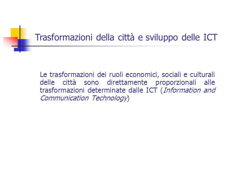 Le trasformazioni dei ruoli economici, sociali e culturali delle città sono direttamente proporzionali alle trasformazioni determinate dalle ICT (Info
