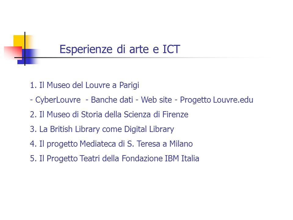 Esperienze di arte e ICT 1. Il Museo del Louvre a Parigi - CyberLouvre - Banche dati - Web site - Progetto Louvre.edu 2. Il Museo di Storia della Scie