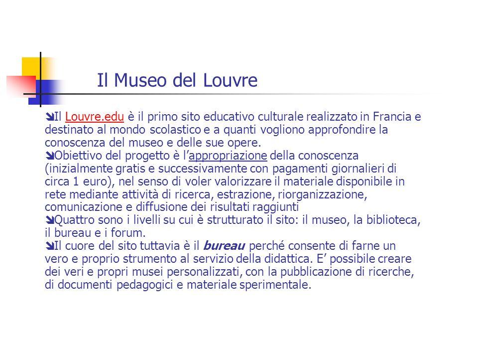 Il Museo del Louvre Il Louvre.edu è il primo sito educativo culturale realizzato in Francia e destinato al mondo scolastico e a quanti vogliono approf