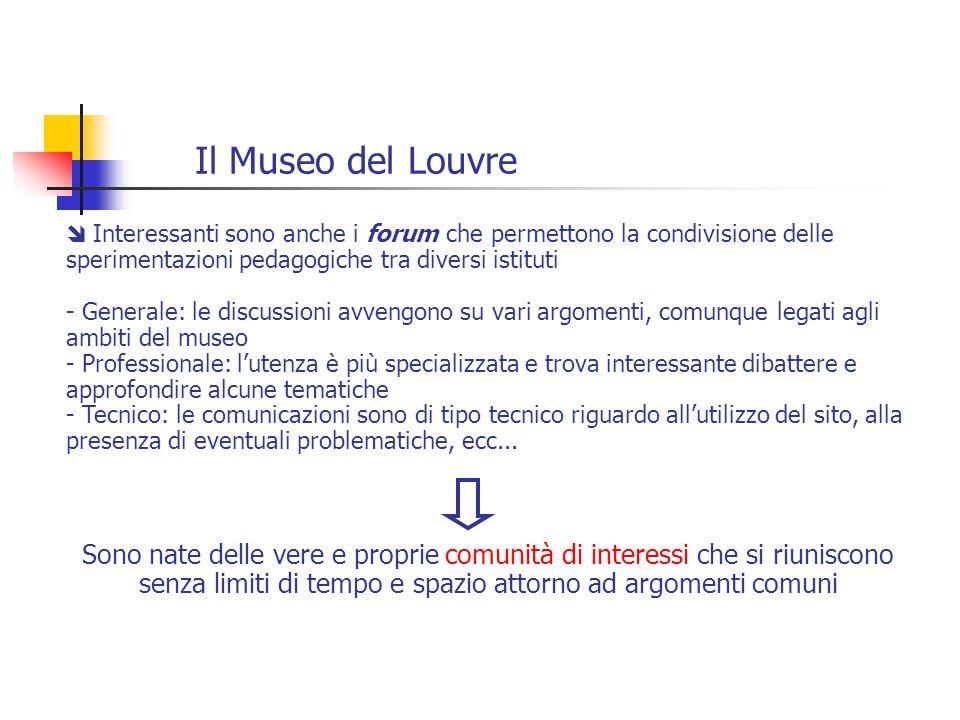Il Museo del Louvre Interessanti sono anche i forum che permettono la condivisione delle sperimentazioni pedagogiche tra diversi istituti - Generale:
