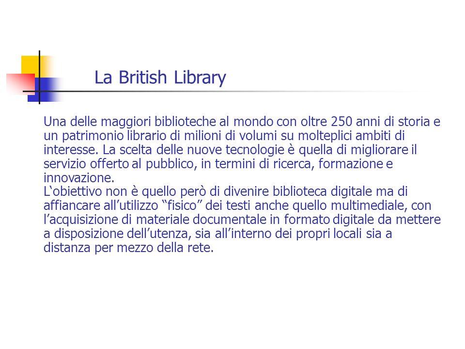 La British Library Una delle maggiori biblioteche al mondo con oltre 250 anni di storia e un patrimonio librario di milioni di volumi su molteplici am