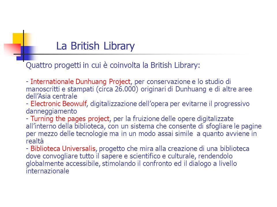 Quattro progetti in cui è coinvolta la British Library: - Internationale Dunhuang Project, per conservazione e lo studio di manoscritti e stampati (ci