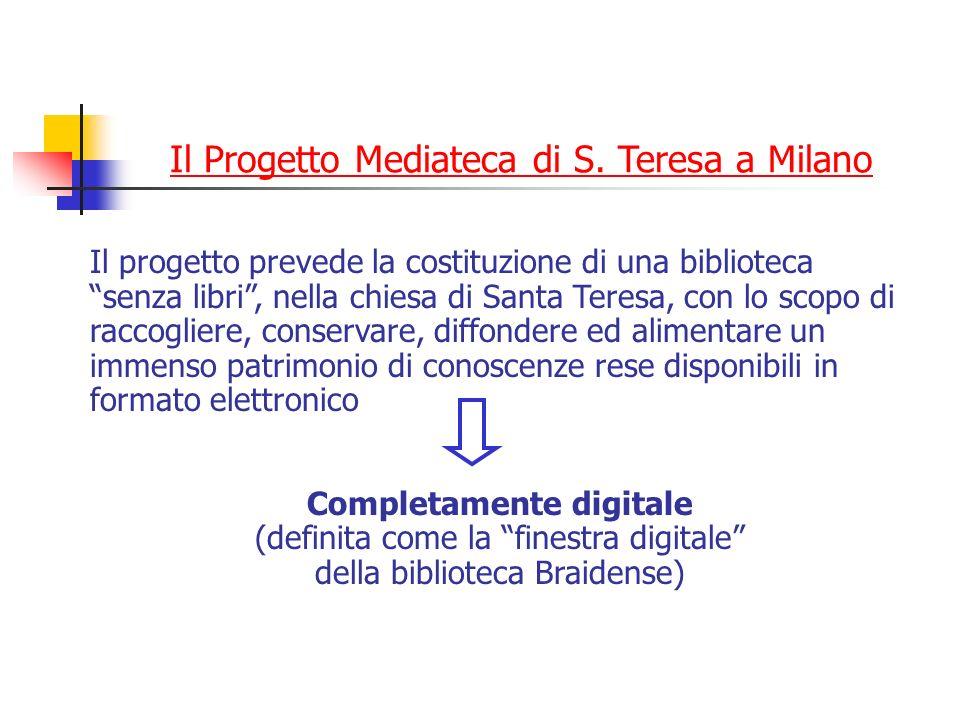 Il Progetto Mediateca di S. Teresa a Milano Il progetto prevede la costituzione di una biblioteca senza libri, nella chiesa di Santa Teresa, con lo sc