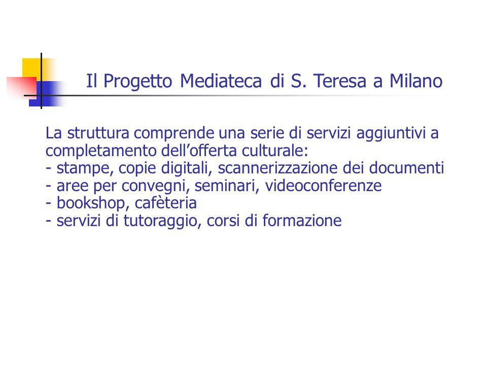 Il Progetto Mediateca di S. Teresa a Milano La struttura comprende una serie di servizi aggiuntivi a completamento dellofferta culturale: - stampe, co