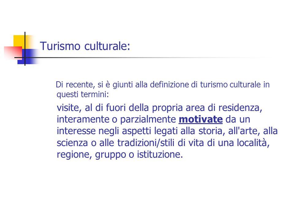 Di recente, si è giunti alla definizione di turismo culturale in questi termini: visite, al di fuori della propria area di residenza, interamente o pa