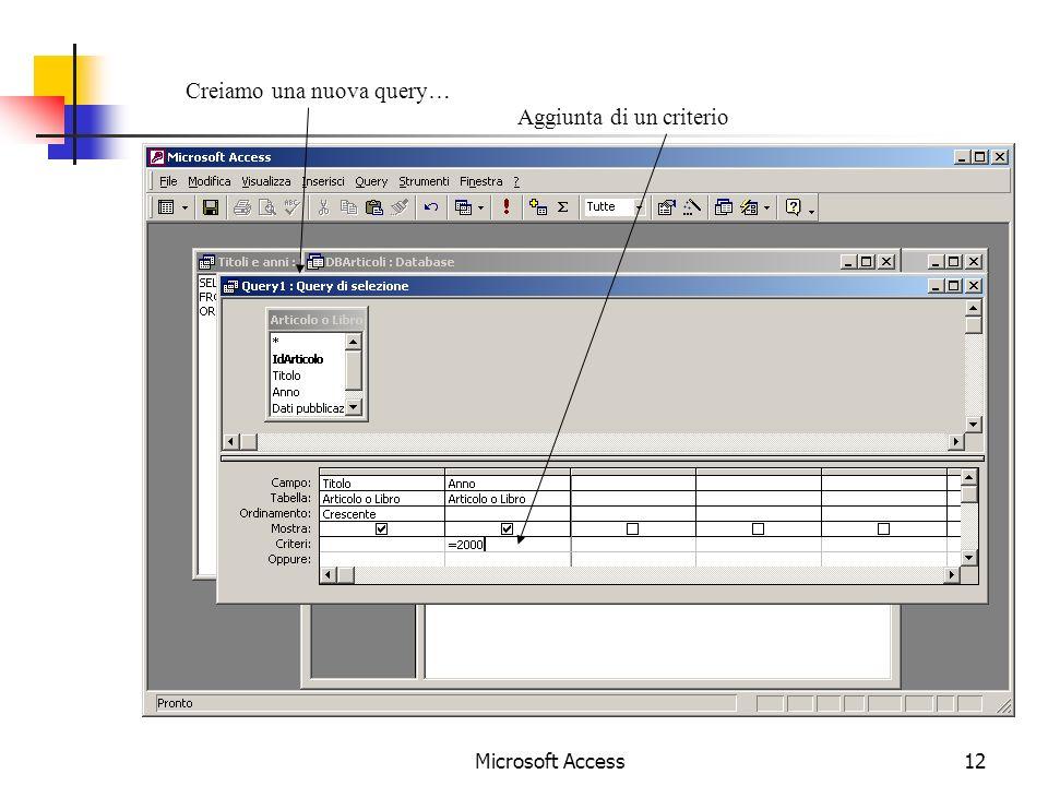 Microsoft Access12 Creiamo una nuova query… Aggiunta di un criterio