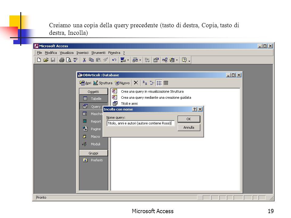 Microsoft Access19 Creiamo una copia della query precedente (tasto di destra, Copia, tasto di destra, Incolla)