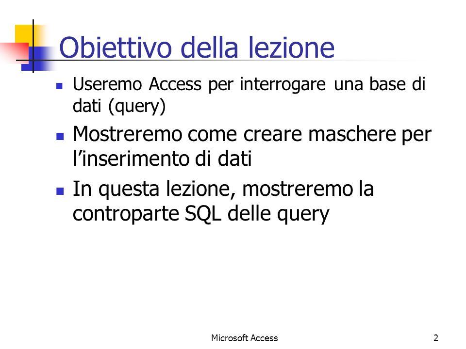 2 Obiettivo della lezione Useremo Access per interrogare una base di dati (query) Mostreremo come creare maschere per linserimento di dati In questa lezione, mostreremo la controparte SQL delle query