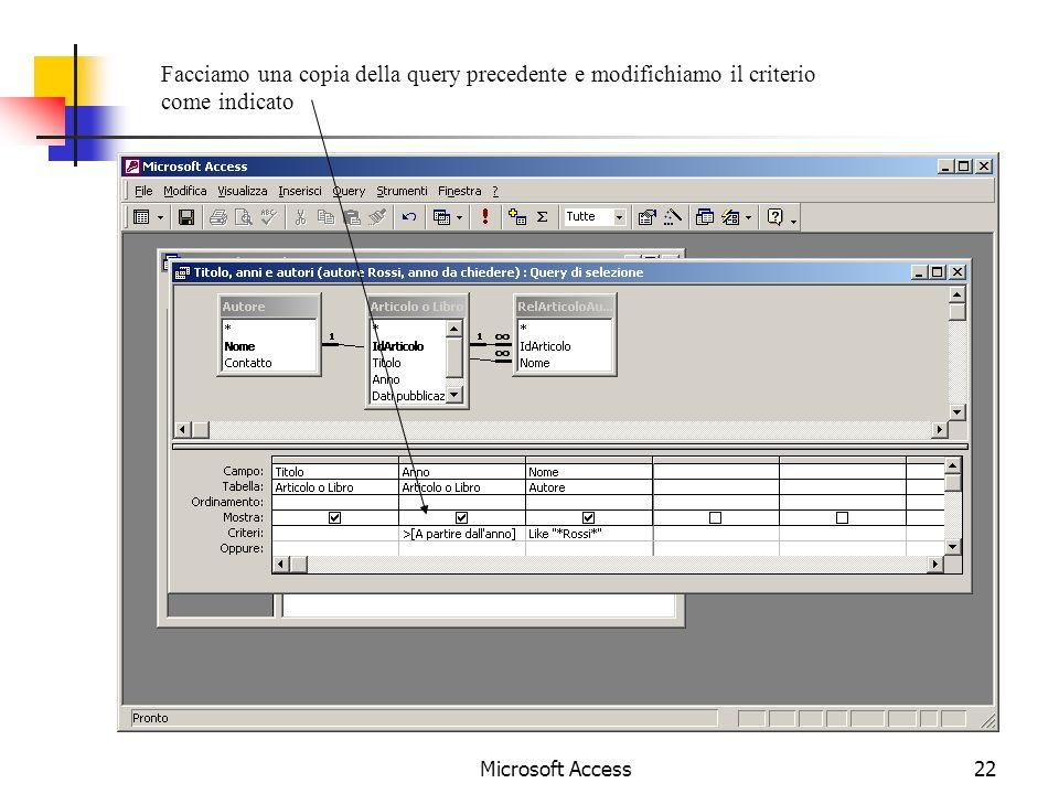 Microsoft Access22 Facciamo una copia della query precedente e modifichiamo il criterio come indicato