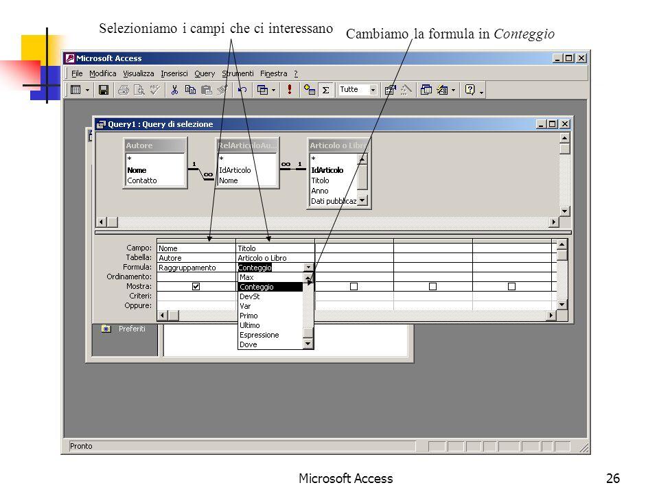Microsoft Access26 Selezioniamo i campi che ci interessano Cambiamo la formula in Conteggio