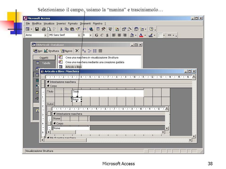 Microsoft Access38 Selezioniamo il campo, usiamo la manina e trasciniamolo…