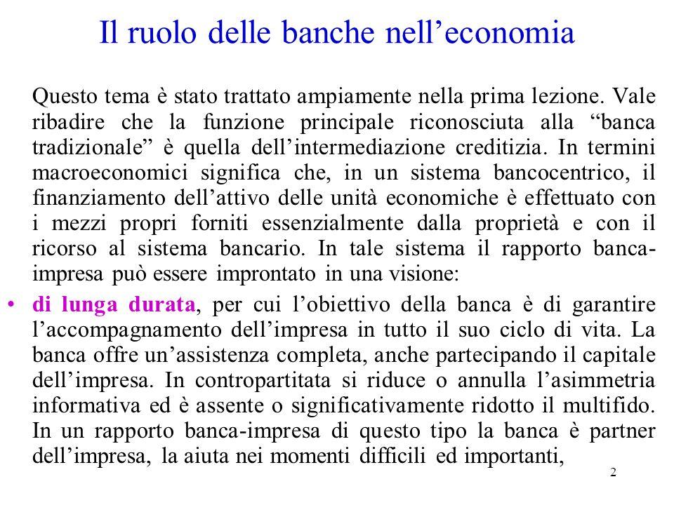 2 Il ruolo delle banche nelleconomia Questo tema è stato trattato ampiamente nella prima lezione. Vale ribadire che la funzione principale riconosciut