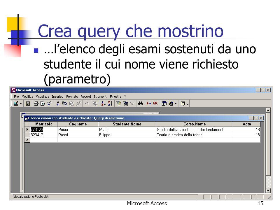 Microsoft Access15 Crea query che mostrino …lelenco degli esami sostenuti da uno studente il cui nome viene richiesto (parametro)