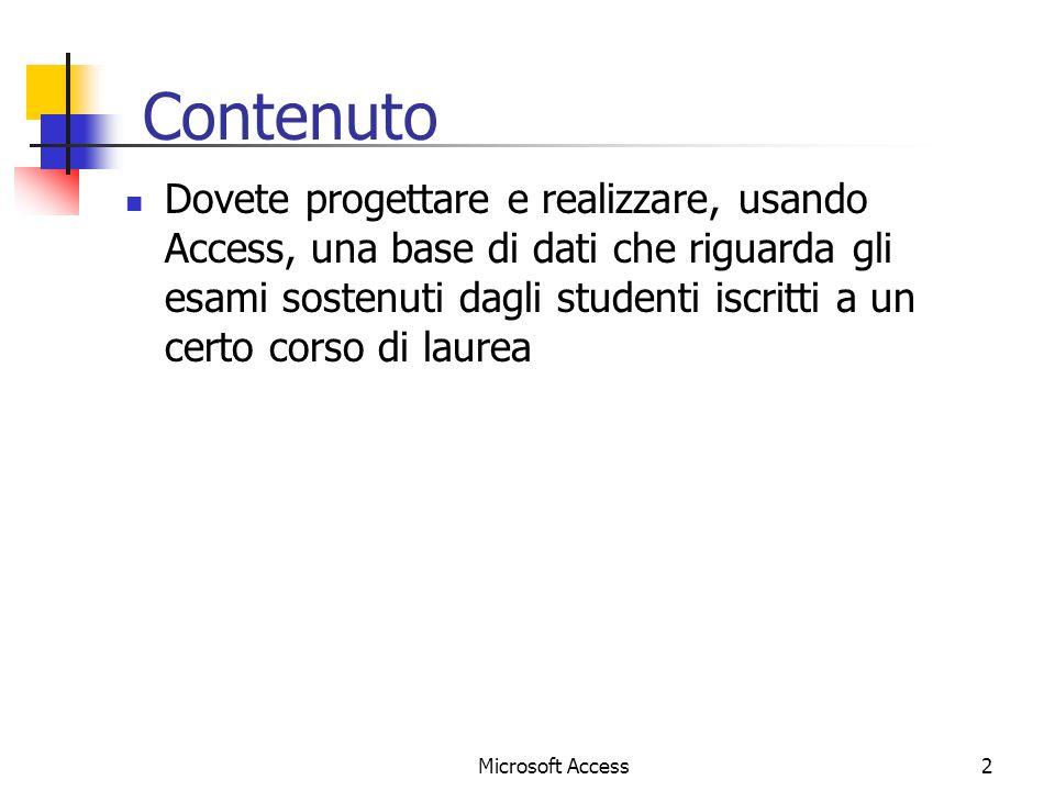 Microsoft Access3 Tabella Studente Contiene un record per ogni studente I campi sono: Matricola (chiave primaria) Cognome Nome