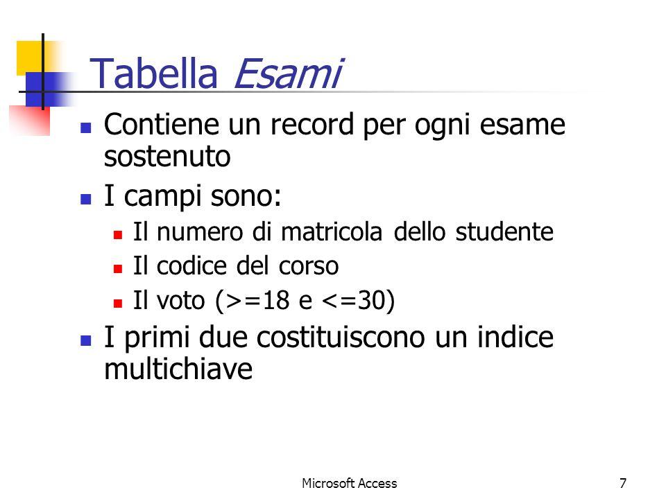 7 Tabella Esami Contiene un record per ogni esame sostenuto I campi sono: Il numero di matricola dello studente Il codice del corso Il voto (>=18 e <=30) I primi due costituiscono un indice multichiave