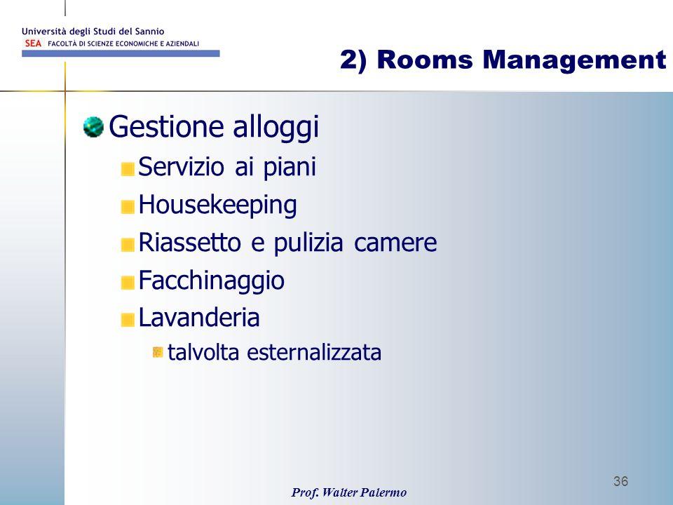 Prof. Walter Palermo 36 2) Rooms Management Gestione alloggi Servizio ai piani Housekeeping Riassetto e pulizia camere Facchinaggio Lavanderia talvolt