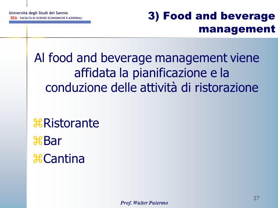 Prof. Walter Palermo 37 3) Food and beverage management Al food and beverage management viene affidata la pianificazione e la conduzione delle attivit