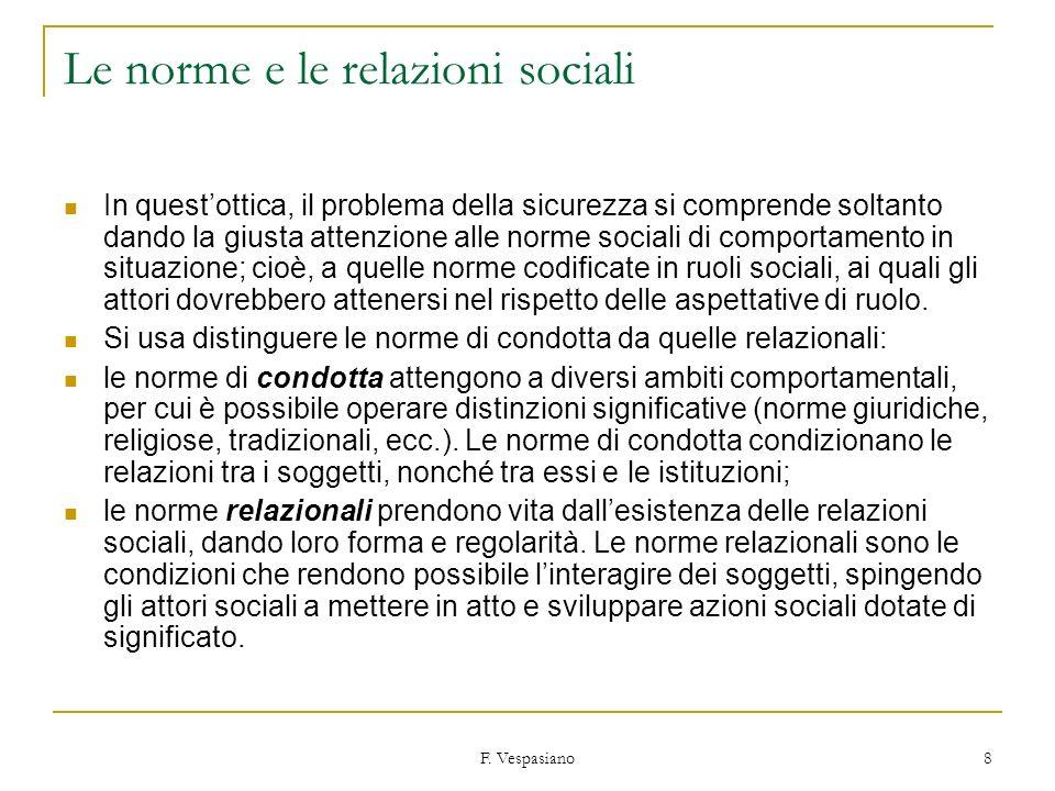F. Vespasiano 8 Le norme e le relazioni sociali In questottica, il problema della sicurezza si comprende soltanto dando la giusta attenzione alle norm