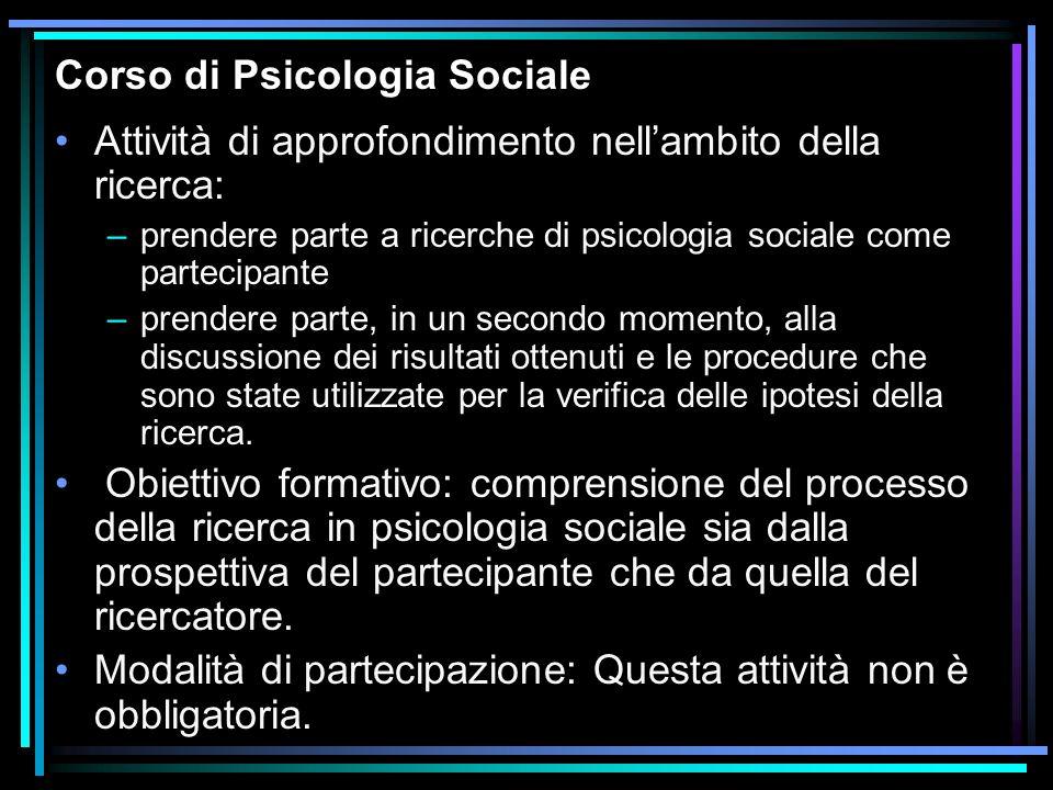 Corso di Psicologia Sociale Attività di approfondimento nellambito della ricerca: –prendere parte a ricerche di psicologia sociale come partecipante –