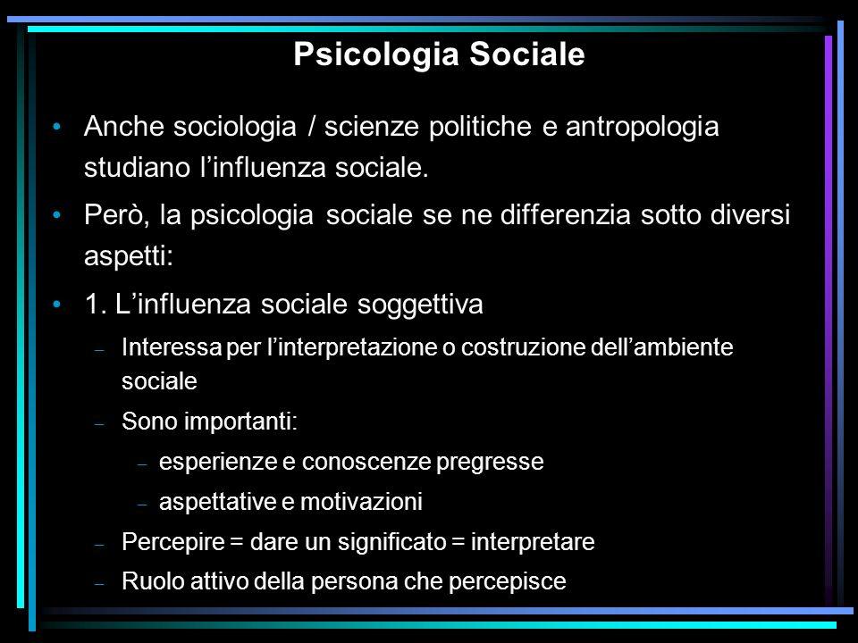 Psicologia Sociale Anche sociologia / scienze politiche e antropologia studiano linfluenza sociale. Però, la psicologia sociale se ne differenzia sott