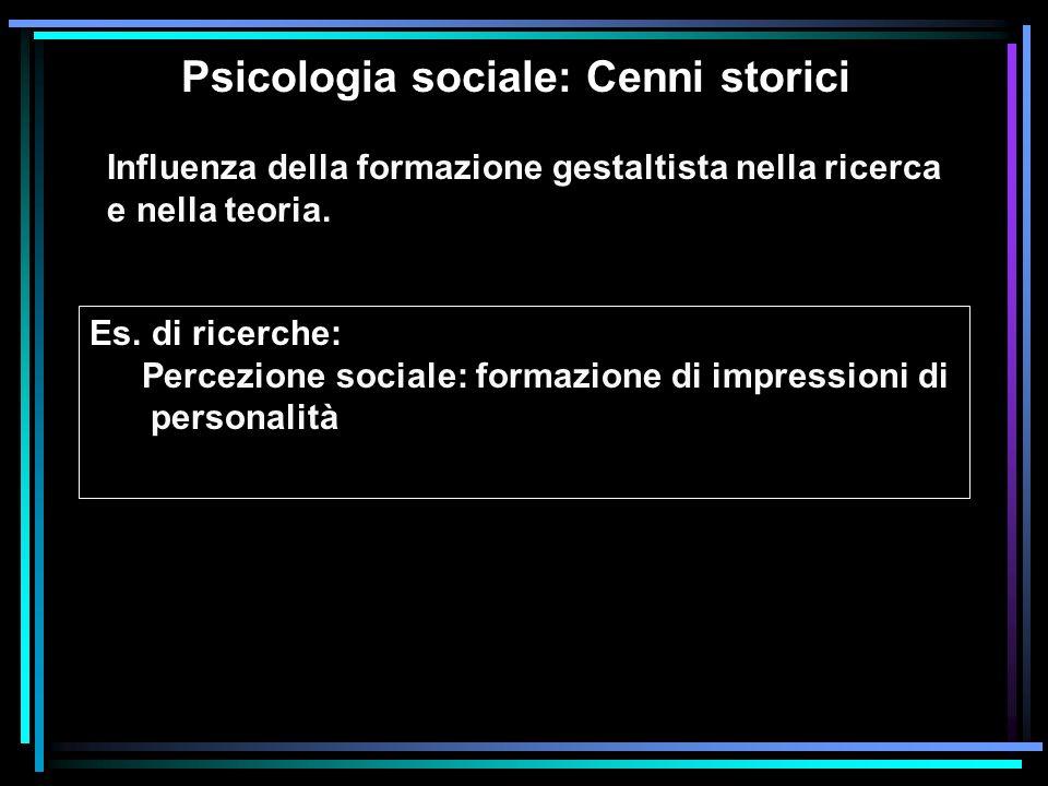 Psicologia sociale: Cenni storici Influenza della formazione gestaltista nella ricerca e nella teoria. Es. di ricerche: Percezione sociale: formazione