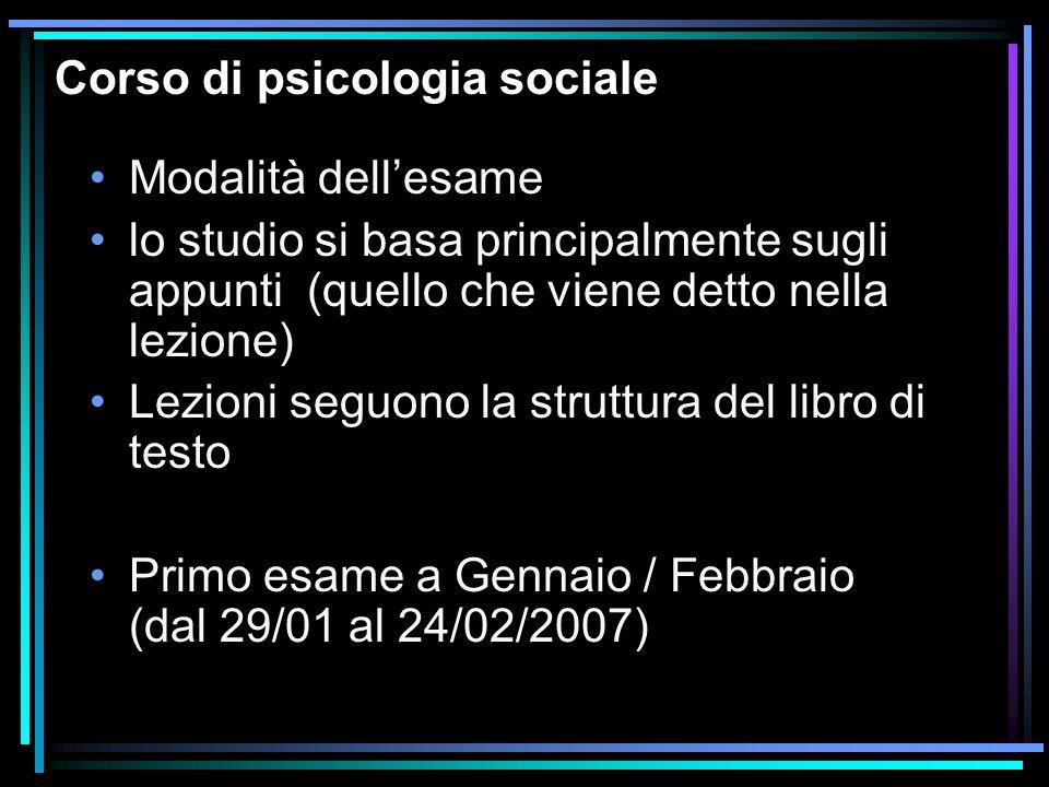 Corso di psicologia sociale Modalità dellesame lo studio si basa principalmente sugli appunti (quello che viene detto nella lezione) Lezioni seguono l