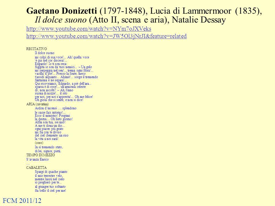 Gaetano Donizetti (1797-1848), Lucia di Lammermoor (1835), Il dolce suono (Atto II, scena e aria), Natalie Dessay http://www.youtube.com/watch?v=NYm7o