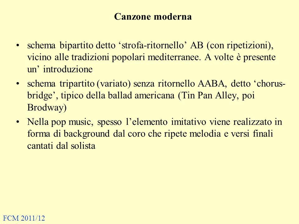 Canzone moderna schema bipartito detto strofa-ritornello AB (con ripetizioni), vicino alle tradizioni popolari mediterranee. A volte è presente un int