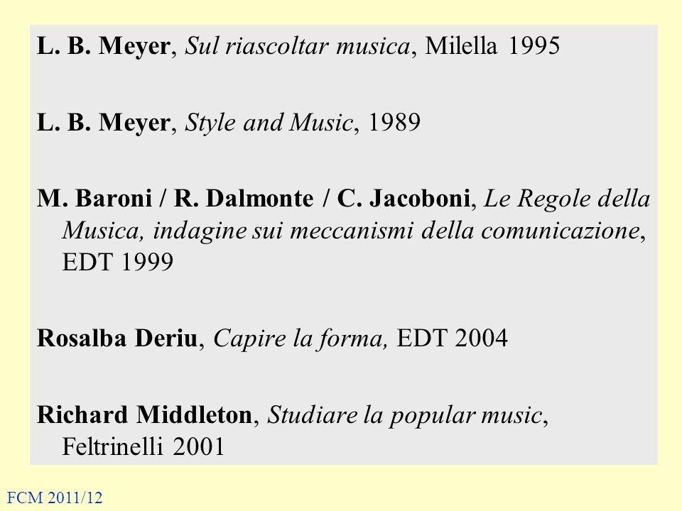 L. B. Meyer, Sul riascoltar musica, Milella 1995 L. B. Meyer, Style and Music, 1989 M. Baroni / R. Dalmonte / C. Jacoboni, Le Regole della Musica, ind