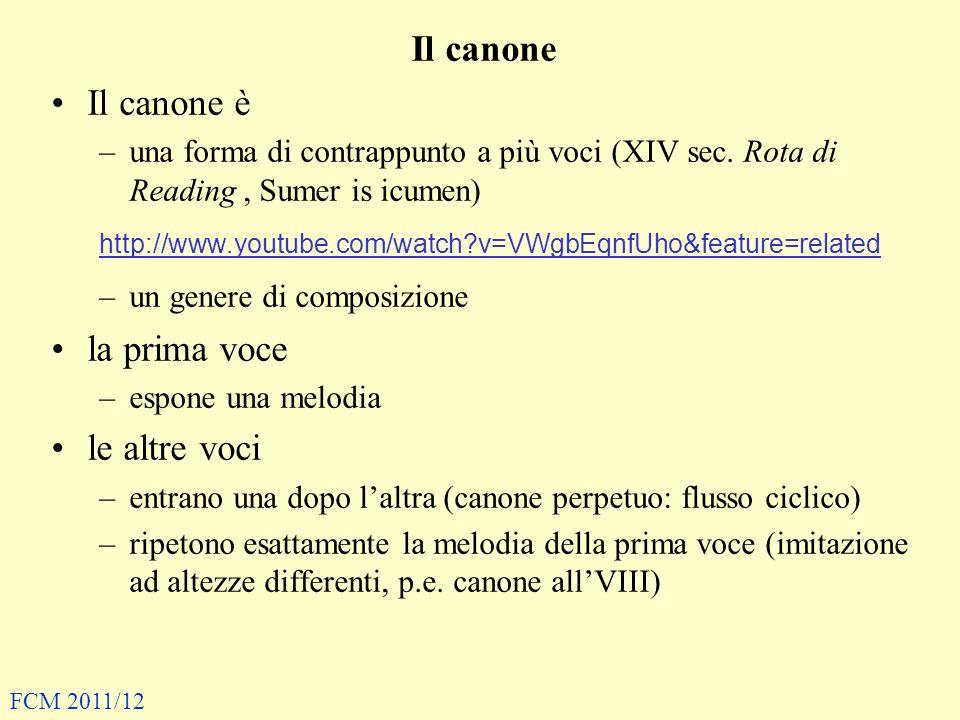 Il canone Il canone è –una forma di contrappunto a più voci (XIV sec. Rota di Reading, Sumer is icumen) http://www.youtube.com/watch?v=VWgbEqnfUho&fea