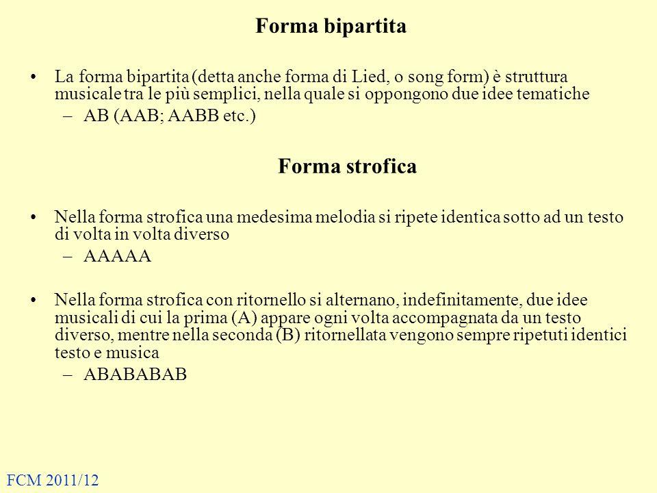 Forma bipartita La forma bipartita (detta anche forma di Lied, o song form) è struttura musicale tra le più semplici, nella quale si oppongono due ide