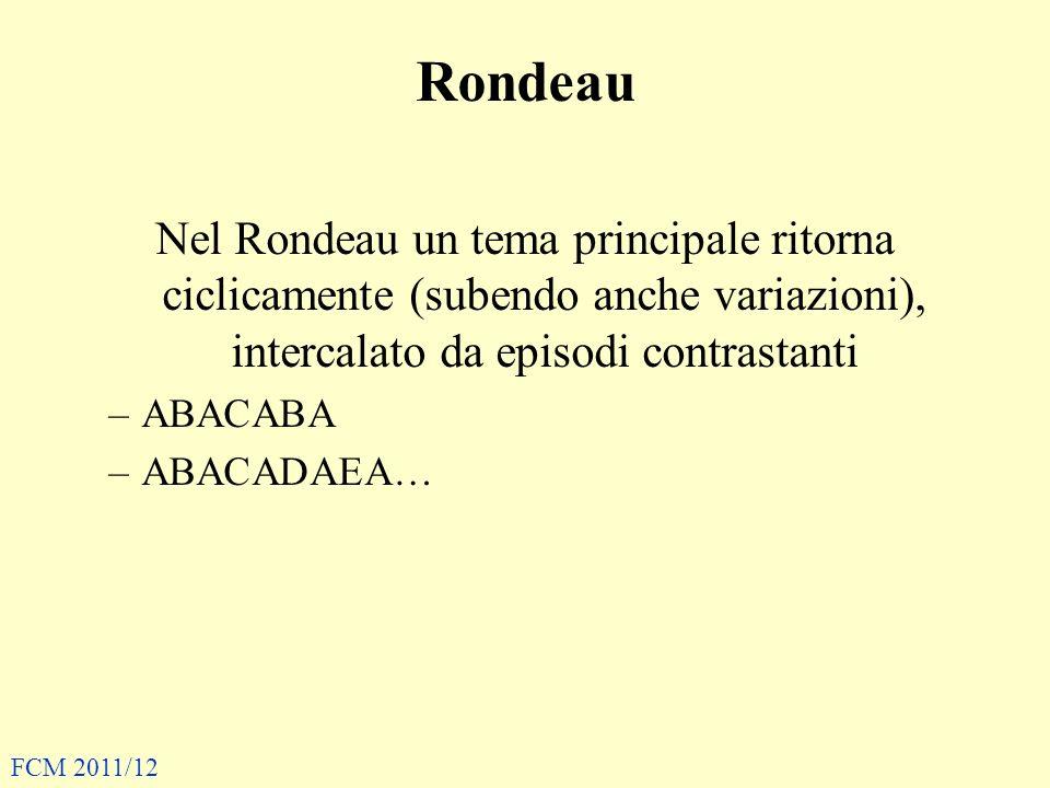 Rondeau Nel Rondeau un tema principale ritorna ciclicamente (subendo anche variazioni), intercalato da episodi contrastanti –ABACABA –ABACADAEA… FCM 2