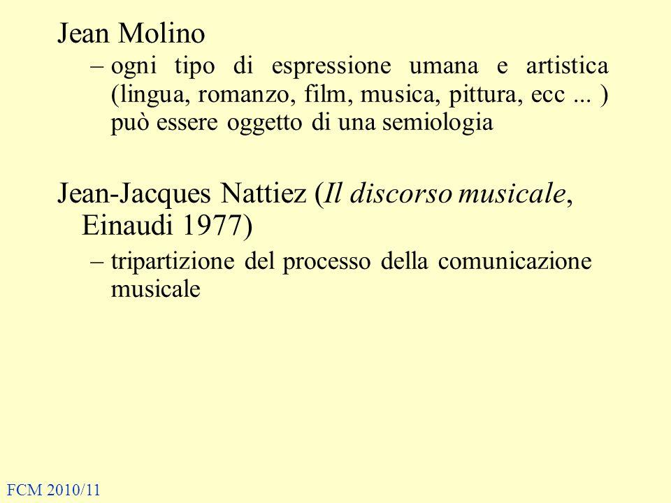 Jean Molino –ogni tipo di espressione umana e artistica (lingua, romanzo, film, musica, pittura, ecc... ) può essere oggetto di una semiologia Jean-Ja